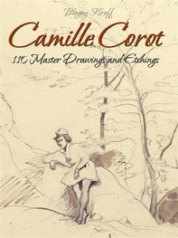 Camille Corot: 110 Master Drawings and Etchings - Librerie.coop