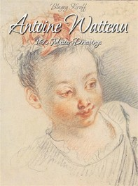Antoine Watteau: 130 Master Drawings - Librerie.coop