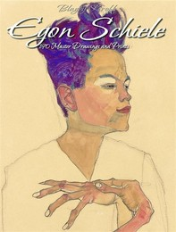 Egon Schiele:  190 Master Drawings and Prints - Librerie.coop