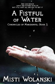 A Fistful of Water (Chronicles of Marsdenfel: Book 3) - copertina