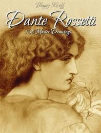 Dante Rossetti: 138 Master Drawings - Librerie.coop