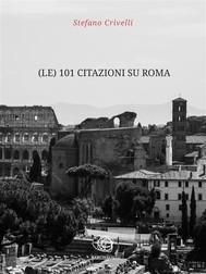 (le) 101 Citazioni su Roma - copertina