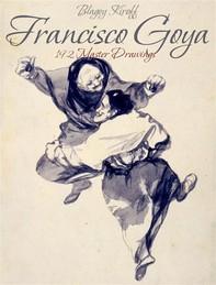 Francisco Goya: 192 Master Drawings - Librerie.coop