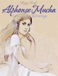 Alphonse Mucha: 162 Master Drawings - copertina