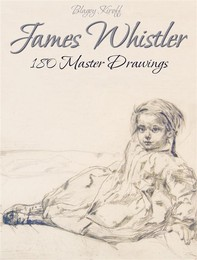 James Whistler: 180 Master Drawings - Librerie.coop
