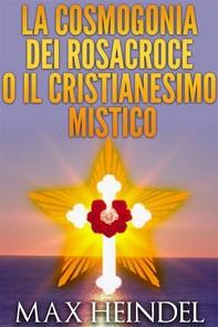 La Cosmogonia dei Rosacroce o il Cristianesimo Mistico - Librerie.coop