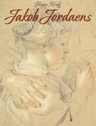 Jakob Jordaens: 112 Master Drawings - Librerie.coop