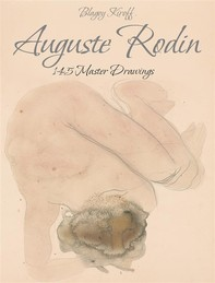 Auguste Rodin: 145 Master Drawings - Librerie.coop