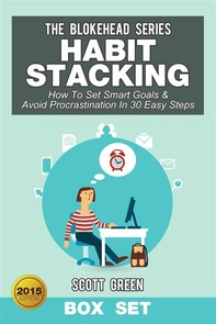 Habit Stacking: How To Set Smart Goals & Avoid Procrastination In 30 Easy Steps Box Set - Librerie.coop