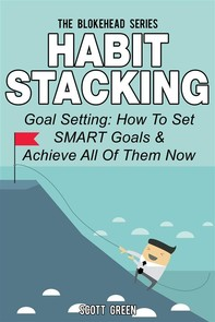 Habit Stacking: Goal Setting: How To Set SMART Goals & Achieve All Of Them Now - Librerie.coop