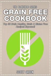 Grain Free Cookbook : Top 30 Brain Healthy, Grain & Gluten Free Recipes Exposed! - Librerie.coop