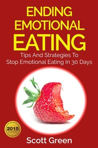 Ending Emotional Eating : Tips And Strategies To Stop Emotional Eating In 30 Days - Librerie.coop