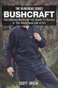 Bushcraft :The Ultimate Bushcraft 101 Guide To Survive In The Wilderness Like A Pro - copertina