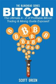 Bitcoin : The Ultimate A - Z of Profitable Bitcoin Trading & Mining Guide Exposed! - Librerie.coop
