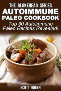 Autoimmune Paleo Cookbook :Top 30 Autoimmune Paleo Recipes Revealed! - Librerie.coop