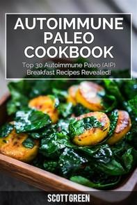 Autoimmune Paleo Cookbook : Top 30 Autoimmune Paleo (AIP) Breakfast Recipes Revealed! - Librerie.coop