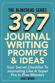 397 Journal Writing Prompts & Ideas : Your Secret Checklist To Journaling Like A Super Pro In Five Minutes - copertina