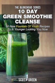 10 Day Green Smoothie Cleanse : 50 New Fountain Of Youth Recipes To A Younger Looking You Now - copertina