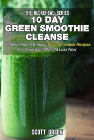 10 Day Green Smoothie Cleanse : 50 New And Fat Burning Paleo Smoothie Recipes For Your Rapid Weight Loss Now - copertina