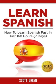 Learn Spanish : How To Learn Spanish Fast In Just 168 Hours (7 Days) - Librerie.coop