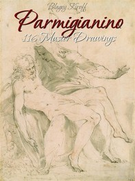 Parmigianino: 116 Master Drawings - Librerie.coop