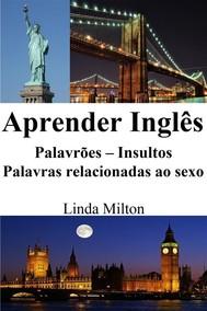 Aprender Inglês: Palavrões ‒ Insultos ‒ Palavras relacionadas ao sexo (Frases em Inglês) - copertina