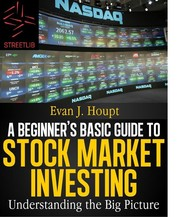 A Beginners's Basic Guide to Stock Market Investing: Understanding The Big Picture - copertina
