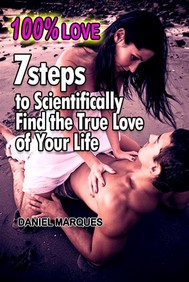 100% Love: 7 Steps to Scientifically Find the True Love of Your Life - copertina