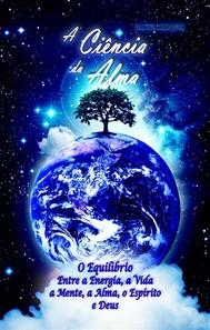 A Ciência da Alma: O Equilíbrio entre a Energia, a Vida, a Mente, a Alma, o Espírito e Deus - copertina