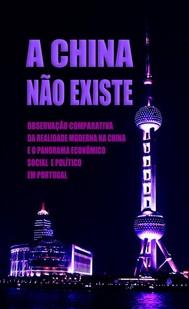 A China Não Existe: Observação Comparativa da Realidade Moderna na China e o Panorama Económico, Social e Político em Portugal - copertina