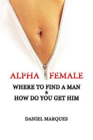 Alpha Female: Where to Find a Man and How do You Get Him - copertina