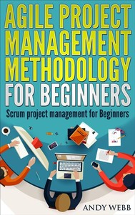 Agile Project Management Methodology for Beginners: Scrum Project Management for Beginners - copertina