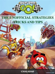Angry Birds Go! the Unofficial Strategies Tricks and Tips - copertina