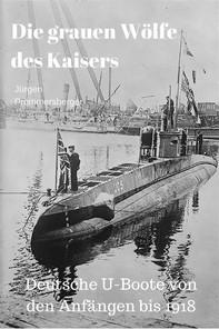 Die grauen Wölfe des Kaisers - Deutsche U-Boote von den Anfängen bis 1918 - Librerie.coop