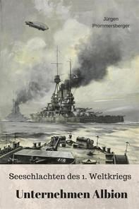 Seeschlachten des 1. Weltkriegs - Unternehmen Albion - Librerie.coop