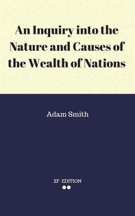 An Inquiry into the Nature and Causes of the Wealth of Nations - Librerie.coop