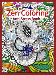 Zen Coloring: Anti-Stress Book 3 - Librerie.coop