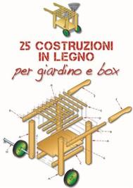 25 Costruzioni in legno per il giardino/box - copertina
