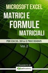 "Matrici e formule matriciali in Excel - Collana ""I Quaderni di Excel Academy"" Vol. 2 - Librerie.coop"