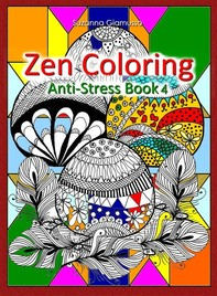 Zen Coloring: Anti-Stress Book 4 - Librerie.coop