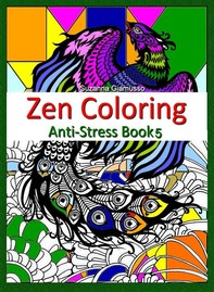 Zen Coloring: Anti-Stress Book 5 - Librerie.coop