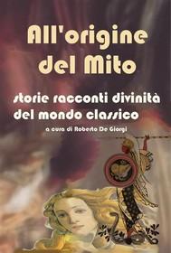 All'origine del Mito - Storie e racconti e divinità del mondo classico - copertina
