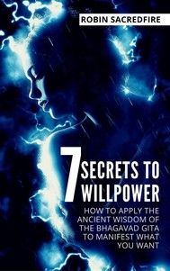 7 Secrets to Willpower: How to Apply the Ancient Wisdom of the Bhagavad Gita to Manifest What You Want - copertina