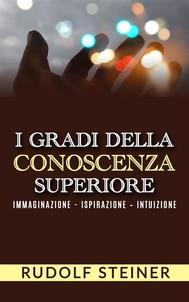 I Gradi della conoscenza superiore - Immaginazione - Ispirazione – Intuizione - copertina
