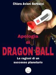 Apologia di Dragon Ball. Le ragioni di un successo planetario - copertina