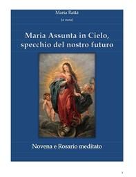 Maria assunta in Cielo, specchio del nostro futuro - Novena e rosario - Librerie.coop