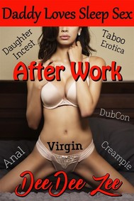 After Work (Daddy Loves Sleep Sex 2): Daddy Virgin Daughter Taboo Incest Erotica DubCon Oral Anal Creampie - copertina