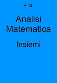 Analisi Matematica: Insiemi - copertina