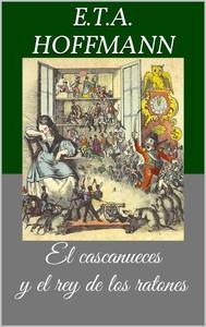 El cascanueces y el rey de los ratones (Libro ilustrado) - copertina