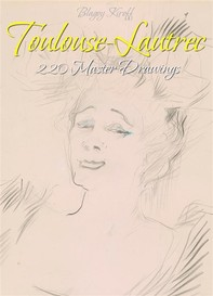 Toulouse-Lautrec: 220 Master Drawings - Librerie.coop